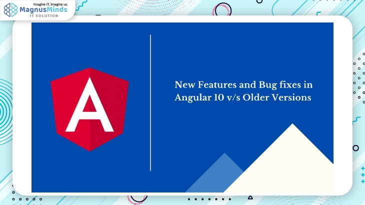 New Features and Bug fixes in Angular 10 v/s Older Versions