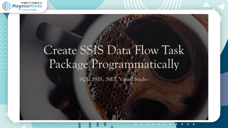 Create SSIS Data Flow Task Package Programmatically