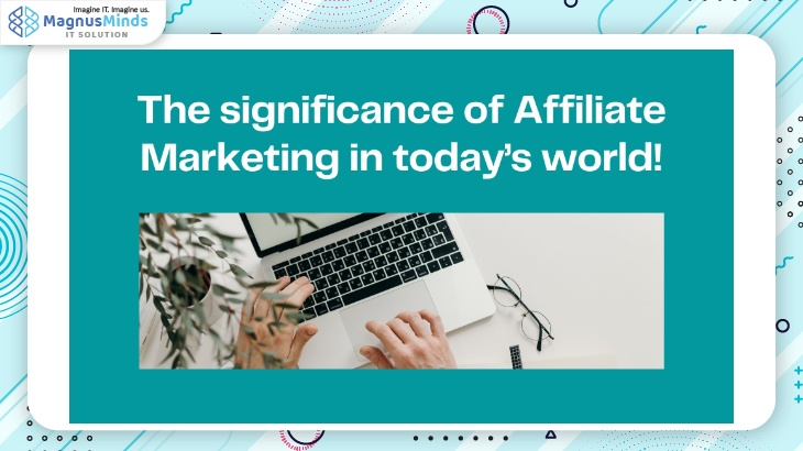 The significance of Affiliate Marketing in today's world!