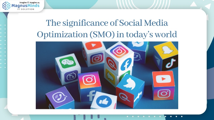 The significance of Social Media Optimization (SMO) in today's world!